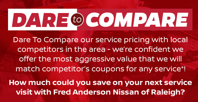 dare to compare service fred anderson nissan raleigh nc durham. Black Bedroom Furniture Sets. Home Design Ideas